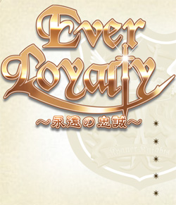 Ever Loyalty ~Eien no Chuusei~